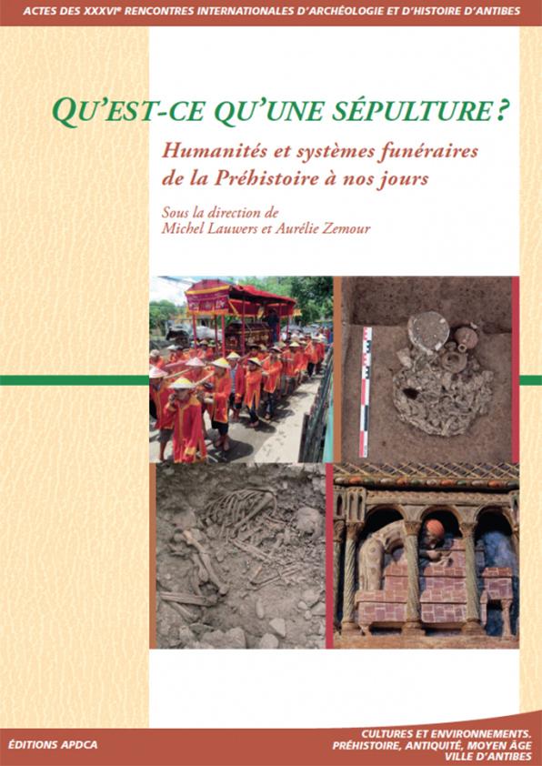 Publication | Actes des XXXVIe rencontres – Qu'est-ce qu'une sépulture ? Humanités et systèmes funéraires de la Préhistoire à nos jours